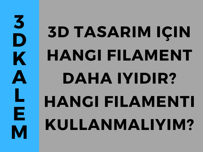 3D Çizim için hangi filament daha iyidir? Hangi Filamenti Kullanmalıyım?