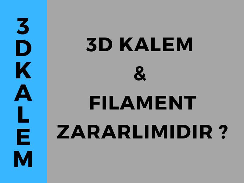 3D kalem ve Filament Zararlı mıdır ?