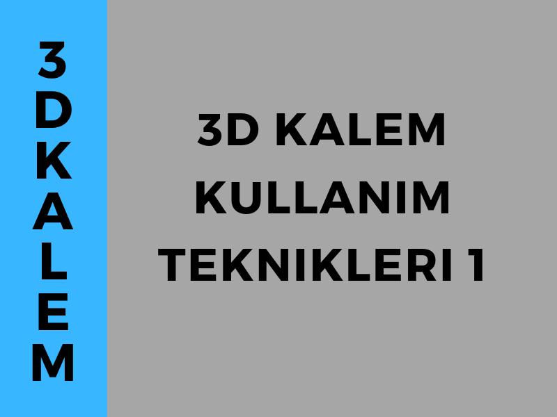 3D KALEM KULLANIM TEKNİKLERİ -1