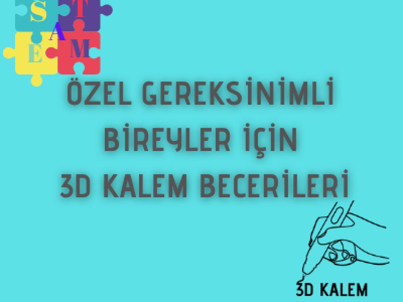 ÖZEL GEREKSİNİMLİ BİREYLER Ve 3D KALEM